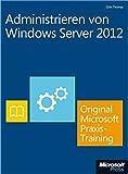 Administrieren von Windows Server 2012 - Original Microsoft Praxistraining  (Buch + E-Book): PraktischesSelbststudium
