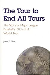 The Tour to End All Tours: The Story of Major League Baseball's 1913-1914 World Tour