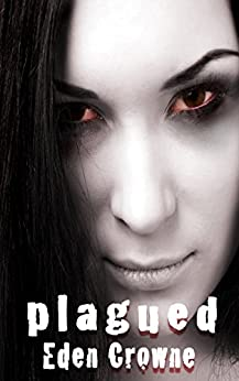 Plagued: Book 1 by [Crowne, Eden]