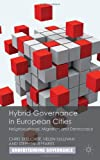Hybrid Governance in European Cities : Neighbourhood, Migration and Democracy, Skelcher, Chris and Sullivan, Helen, 023027322X