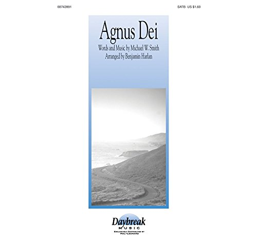 Daybreak Music Agnus Dei: Music of Inner Harmony SATB by Michael W. Smith arranged by Benjamin Harlan (Agnus Dei Michael W Smith Sheet Music)