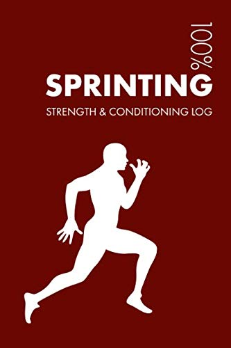 Sprinting Strength and Conditioning Log: Daily Sprinting Sports Workout Journal and Fitness Diary For Sprinter and Coach - Notebook