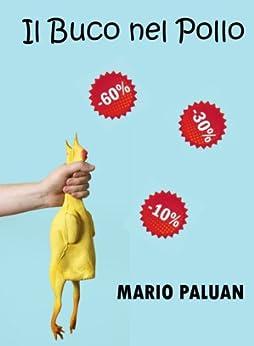 Il Buco nel Pollo (Italian Edition) - Kindle edition by Mario Paluan