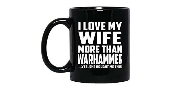 Designsify I Love My Wife More Than Warhammer - 11 Oz Coffee ...
