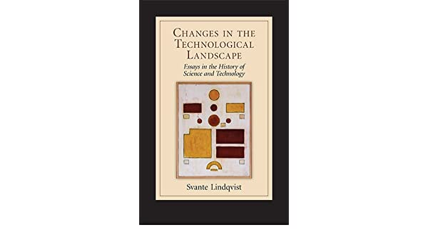 science and technology essays science and technology essays  changes in the technological landscape essays in the history of