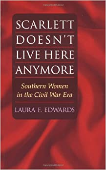 Scarlett Doesn't Live Here Anymore: Southern Women in the Civil War Era (Women in American History)