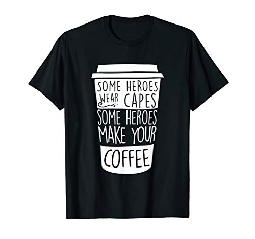 Some Heroes Wear Capes Some Heroes Make Your Coffee T-Shirts ()