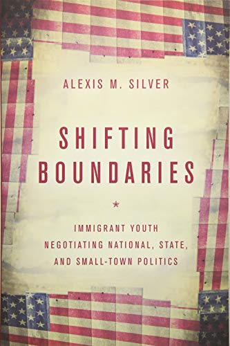 Shifting Boundaries: Immigrant Youth Negotiating National, State, and Small-Town Politics