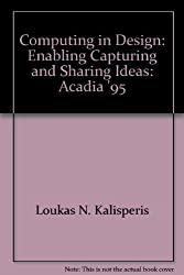 Computing in Design: Enabling Capturing and Sharing Ideas: Acadia '95