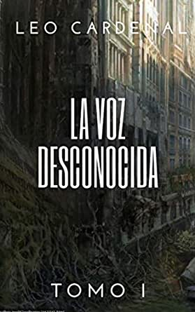 La voz desconocida Tomo I eBook: Leo Cardenal: Amazon.es ...