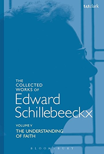 Download The Collected Works of Edward Schillebeeckx Volume 5: The Understanding of Faith. Interpretation and Criticism (Edward Schillebeeckx Collected Works) pdf