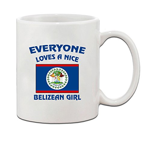 Everyone Loves A Nice Belizean Girl Belize Belizeans Ceramic Coffee Tea Mug Cup - Holiday Christmas Hanukkah Gift for Men & (Belize Mug)