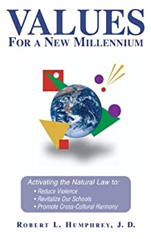 Values For A New Millennium: Activating the Natural Law to: Reduce Violence, Revitalize Our Schools, and Promote Cross-Cultural Harmony by [Humphrey, Robert]