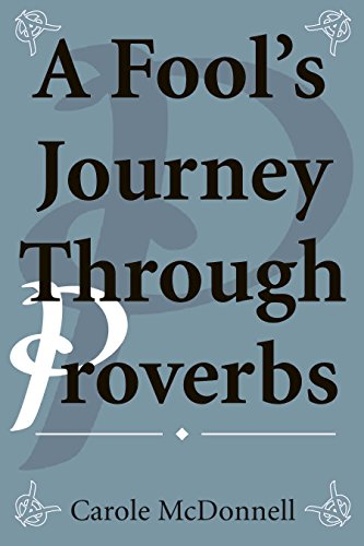 A Fool's Journey through Proverbs