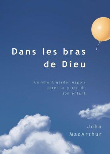 Dans les bras de Dieu (Safe in the Arms of God): Vérité d'en haut au sujet de la mort d'un enfant (French Edition)