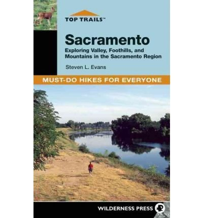[ Top Trails Sacramento: Exploring Valley, Foothills, and Mountains in the Sacramento Region (Top Trails: Must-Do Hikes) ] By Evans, Steven L ( Author ) [ 2007 ) [ Paperback - Foothills The Mall