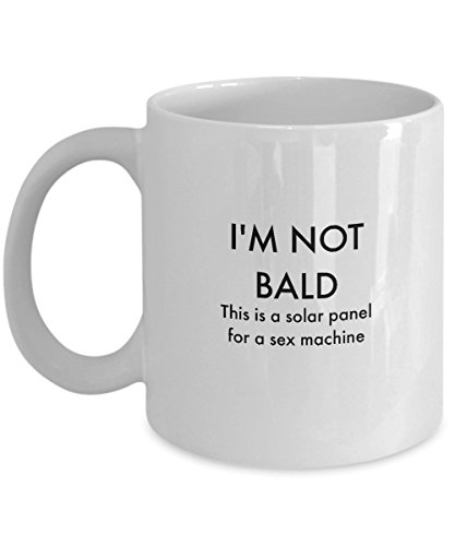 I'm Not BALD This Is A Solar Panel for a Sex Machine - Funny Coffee Mug by MugworxX