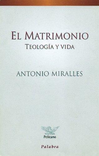 El Matrimonio: Teología y vida (Pelícano) por Antonio Miralles