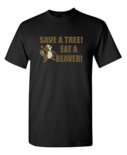 Save A Tree, Eat A Beaver Graphic Novelty Sarcastic Funny T Shirt XL Black