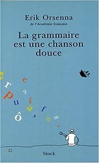 La grammaire est une chanson douce, Orsenna, Erik