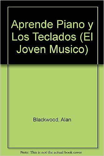 Aprende Piano Y Los Teclados/ Learn the Piano and Keyboard El Joven Musico: Amazon.es: A. Blackwood: Libros
