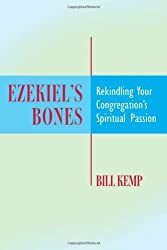 Ezekiel's Bones: Rekindling Your Congregation's Spiritual Passion