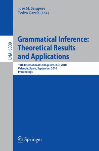 Grammatical Inference: Theoretical Results and Applications: 10th International Colloquium, ICGI 2010, Valencia, Spain, September 13-16, 2010. Proceedings (Lecture Notes in Computer Science) by Springer