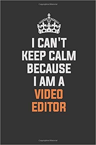 i can t keep calm because i am a video editor inspirational life