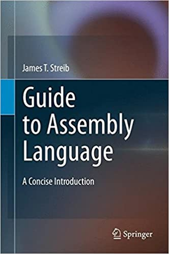 Book Guide to Assembly Language: A Concise Introduction by James T. Streib (2011-03-14)