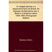 O milagre alemão e o desenvolvimento do Brasil: As relações da Alemanha com o Brasil e a América Latina, 1949-1994 (Portuguese Edition)