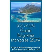 Guide Polynésie française 2019: Organisez votre voyage de rêve en une heure au meilleur prix (French Edition)