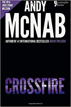 Crossfire (Nick Stone Book 10): Andy McNab's best-selling series of Nick Stone thrillers - now available in the US by McNab, Andy (August 15, 2014)