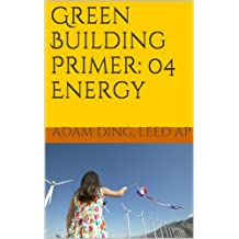 Green Building: 04 Energy (Green Building/LEED Primer Series Book 4)