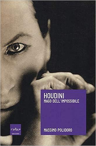 houdini polidoro  : Houdini. Mago dell'impossibile - Massimo Polidoro - Libri