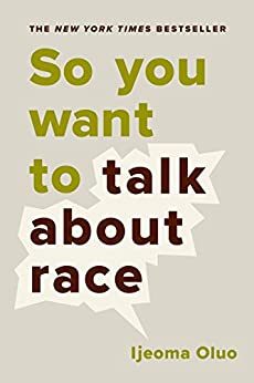 So You Want to Talk About Race by [Oluo, Ijeoma]
