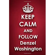 "Keep Calm and Follow Denzel Washington: Denzel Washington 2018 - 2019 6""x9"" 18 Months Supreme  ""On-the-Go"" Diary Journal Notebook Planner Calendar"