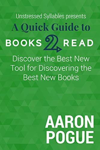 A Quick Guide to Books2Read: Discover the Best New Tool for Discovering the Best New Books (Unstressed Syllables Presents) Doc