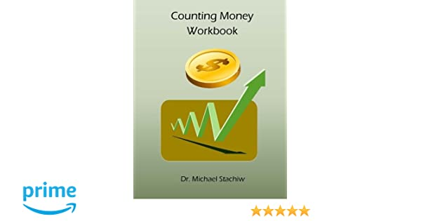 Counting Money Workbook: Dr. Michael Stachiw: 9781523837595 ...