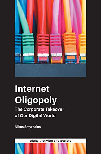 Internet Oligopoly: The Corporate Takeover of Our Digital World (Digital Activism and Society: Politics, Economy and Culture in Network Communication) Doc