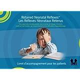 Retained Neonatal Reflexes™ Les Réflexes Néonataux Retenus: Une approche révolutionnaire pour de la prise en charge d'enfants souffrant de troubles du comportement et de difficultés d'apprentissage.