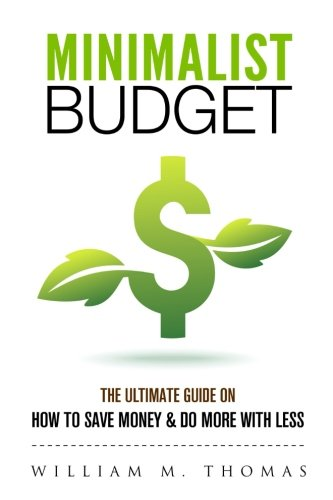 Minimalist Budget: The Ultimate Guide On How To Save Money & Do More With Less! Minimalist Lifestyle, Minimalism, Money Management ebook