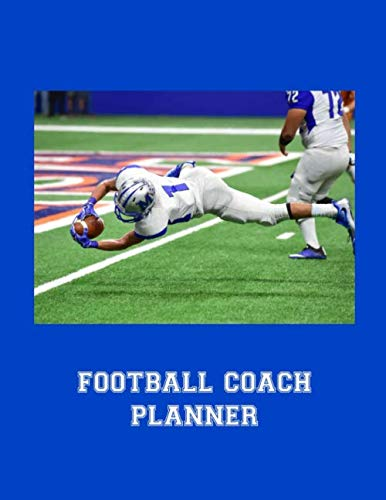 Football Coach Planner: 2019-2020 High School Coaches Youth Notebook Blank Field Pages Play Design Calendar Roster Strategy Field Blank Pages, Touchdown! Player Rolls on Blue