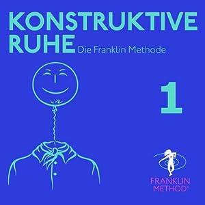 Franklin Methode - Konstruktive Ruhe 1 Hörbuch