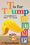 img - for T is for Trump: A candidate's first ABC book by G. Thomas Mandel (2016-07-15) book / textbook / text book