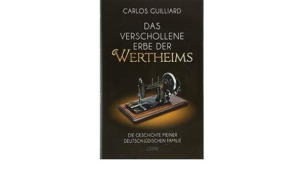 Das verschollene Erbe der Wertheims: Die Geschichte meiner deutsch ...
