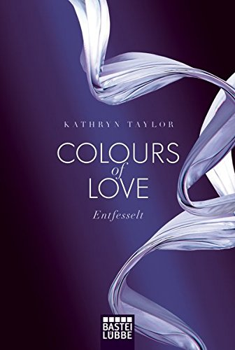 Colours of Love - Entfesselt: Roman