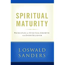 Spiritual Maturity: Principles Of Following Christ For Every Believer