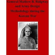 General Matthew B. Ridgway and Army Design Methodology during the Korean War