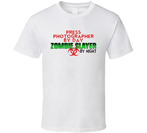 Press Photographer By Day Zombie Slayer By Night Halloween Costume Job T Shirt S White