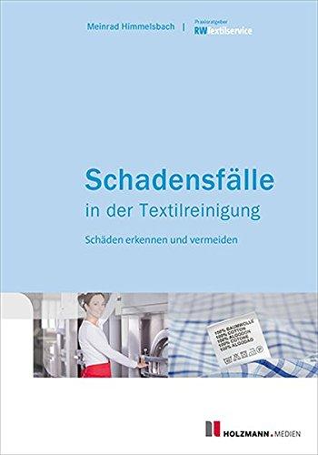 Schadensfälle in der Textilreinigung: Schäden rechtzeitig erkennen und vermeiden Taschenbuch – 28. April 2015 Meinrad Himmelsbach Holzmann Medien 3778309692 Chemische Technik